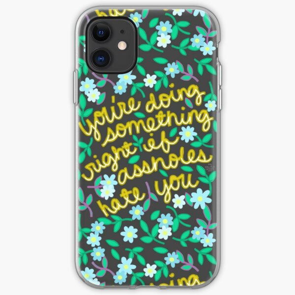 You're Doing Something Right If Assholes Hate You iPhone Soft Case