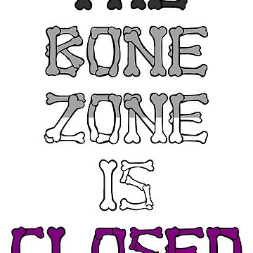 The Bone Zone is Closed by CelestialSylph