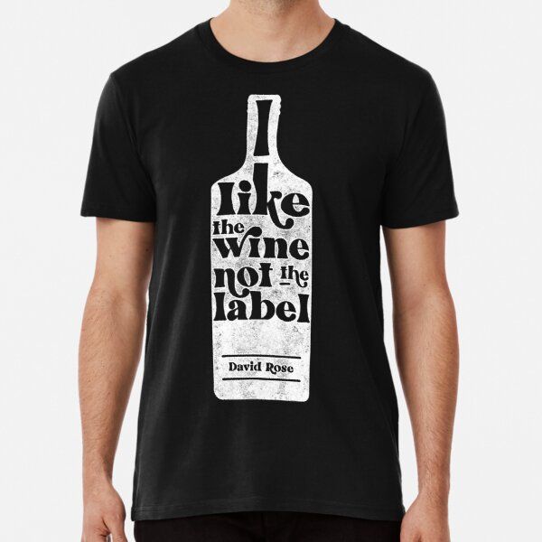 I like the wine, not the label. David Rose describes being Pansexual to Stevie Budd on Schitt's Creek Premium T-Shirt