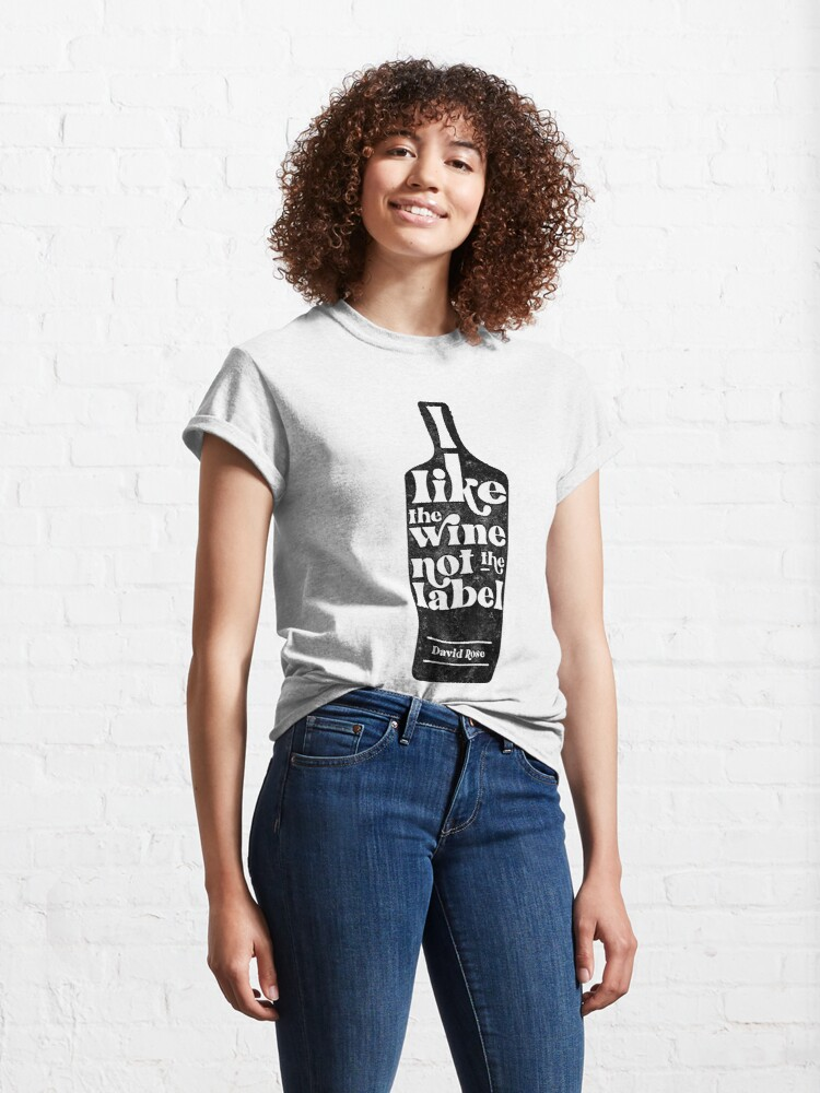 Alternate view of I like the wine, not the label. David Rose describes being Pansexual to Stevie Budd on Schitt's Creek Classic T-Shirt