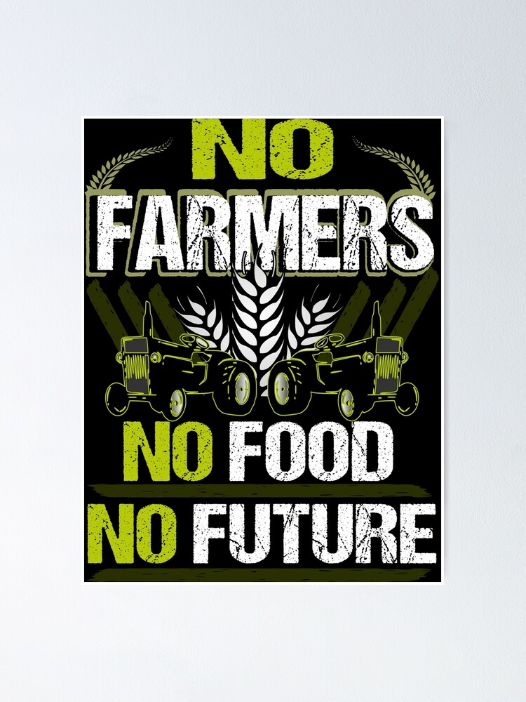 No Farmers No Food No Future Farmer Farmer Agriculture Poster By Shirguru24 Redbubble
