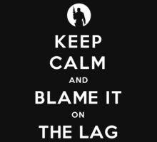 Keep Calm and Blame It On The Lag (Dark Colors)
