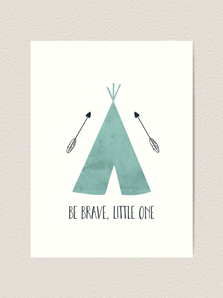 Blue Teepee Be Brave Little One Art Print By Anabellstar Redbubble