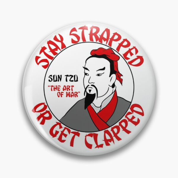 Stay Strapped or Get Clapped | Sun Tzu, Art of War | Sticker | Pin | Button Pin