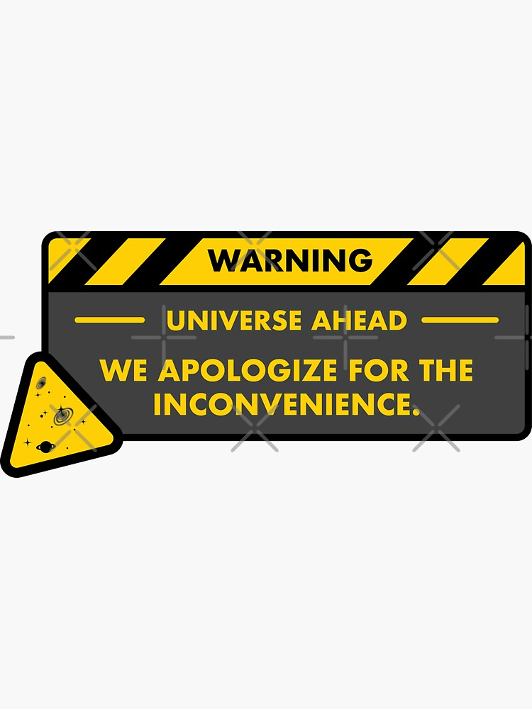 Warning: Universe Ahead - We Apologize for the inconvenience. by brainthought
