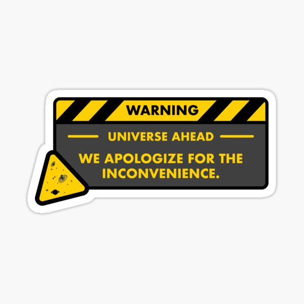 Warning: Universe Ahead - We Apologize for the inconvenience. Sticker