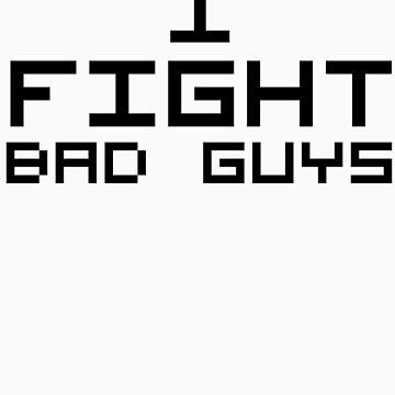 I Fight Bad Guys by NiteOwl