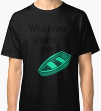 Whatever floats your boat Classic T-Shirt