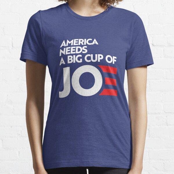America Needs a Big Cup of Joe Essential T-Shirt
