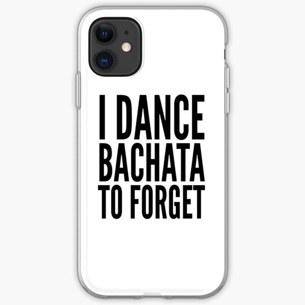 I Dance Bachata to Forget iPhone Soft Case