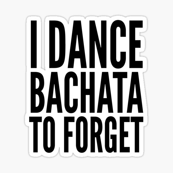 I Dance Bachata to Forget Sticker