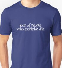 100% of people who exercise die. T-Shirt