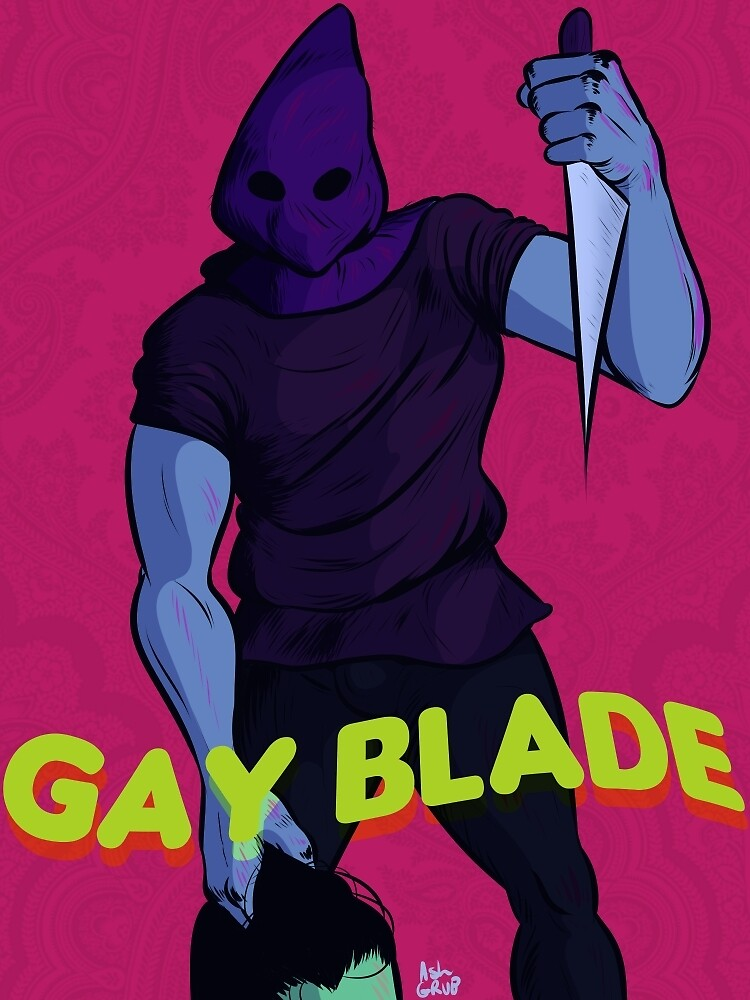 GAY BLADE by grubsludge
