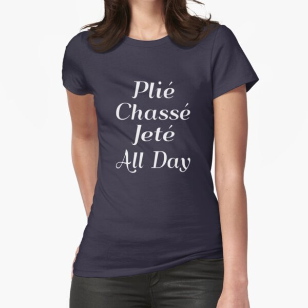 Plie Chasse Jete All Day Fitted T-Shirt
