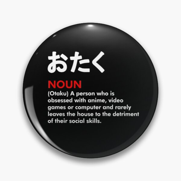 Otaku NOUN - meaning of word OTAKU (white version) Pin