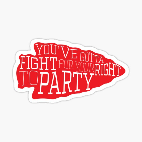 you've gotta fight for your right to party Sticker
