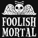 Foolish Mortal by Doombuggyman