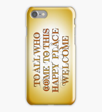 To All Who Come to This Happy Place (Black) iPhone Case/Skin