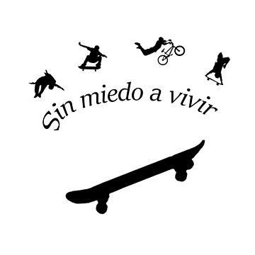 Sin miedo a vivir. Skate by emestyle