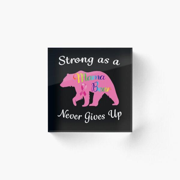 Breast Cancer Mama Bear Fighter Warrior Survivor. Acrylic Block