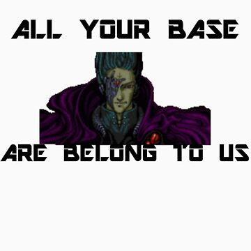 All your base are belong to us SHIRT by Zephtshirts