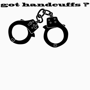 Got Handcuffs ? by TowlerArt