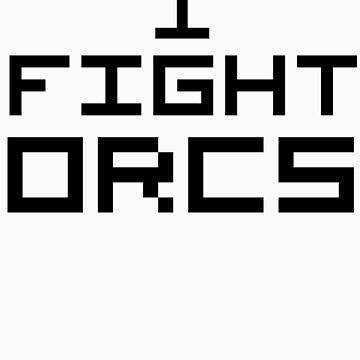 I Fight Orcs by NiteOwl