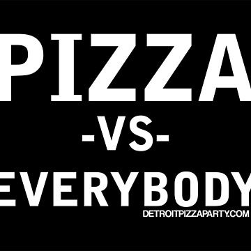 Pizza vs Everybody by thedpizzaparty