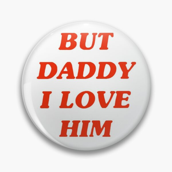 But Daddy I Love Him Pin