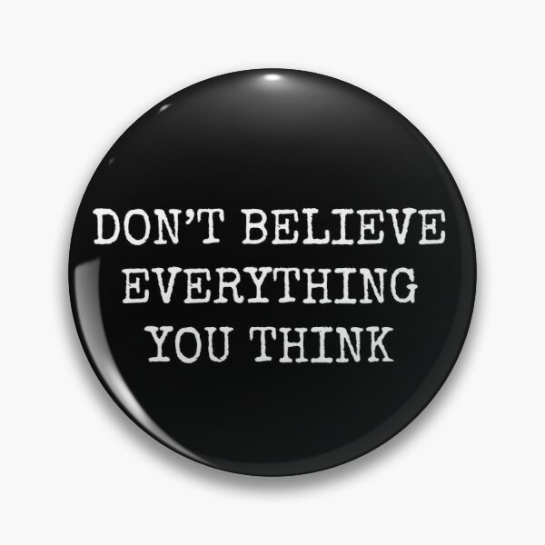 Don't Believe Everything You Think Pin
