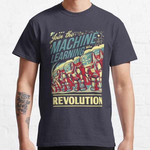 Join The Machine Learning Revolution Classic T-Shirt