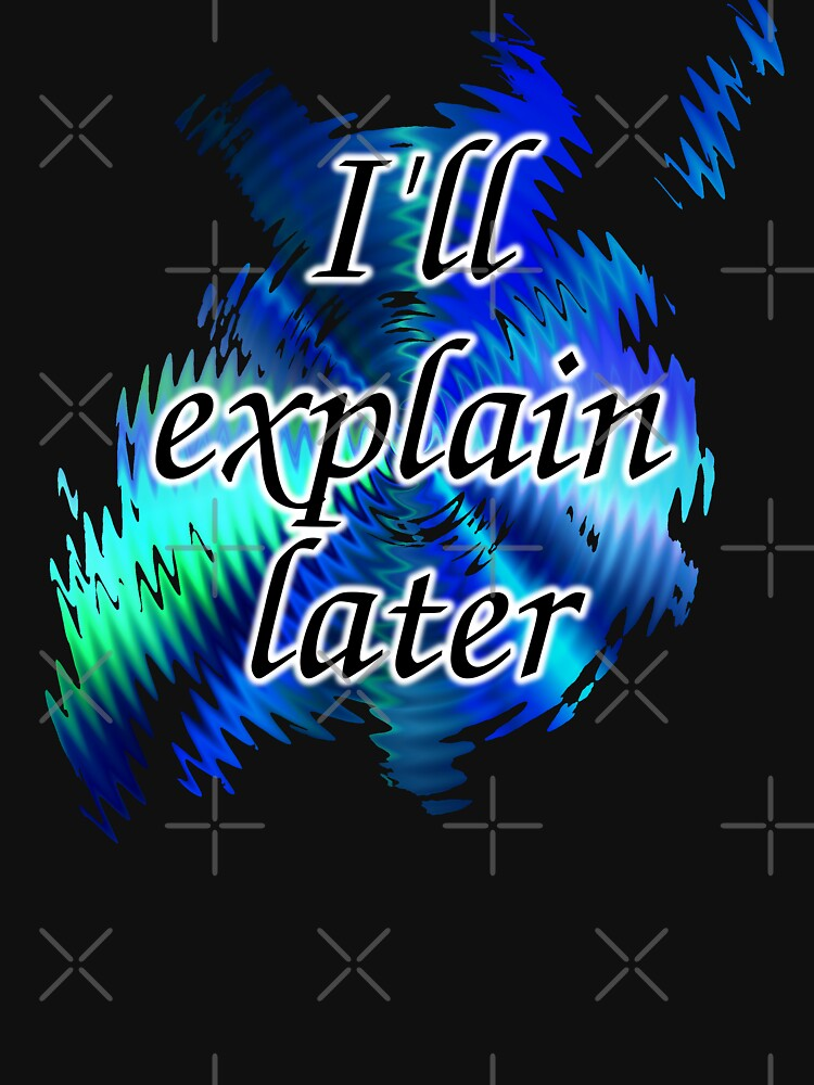 I'll Explain Later by kerravonsen