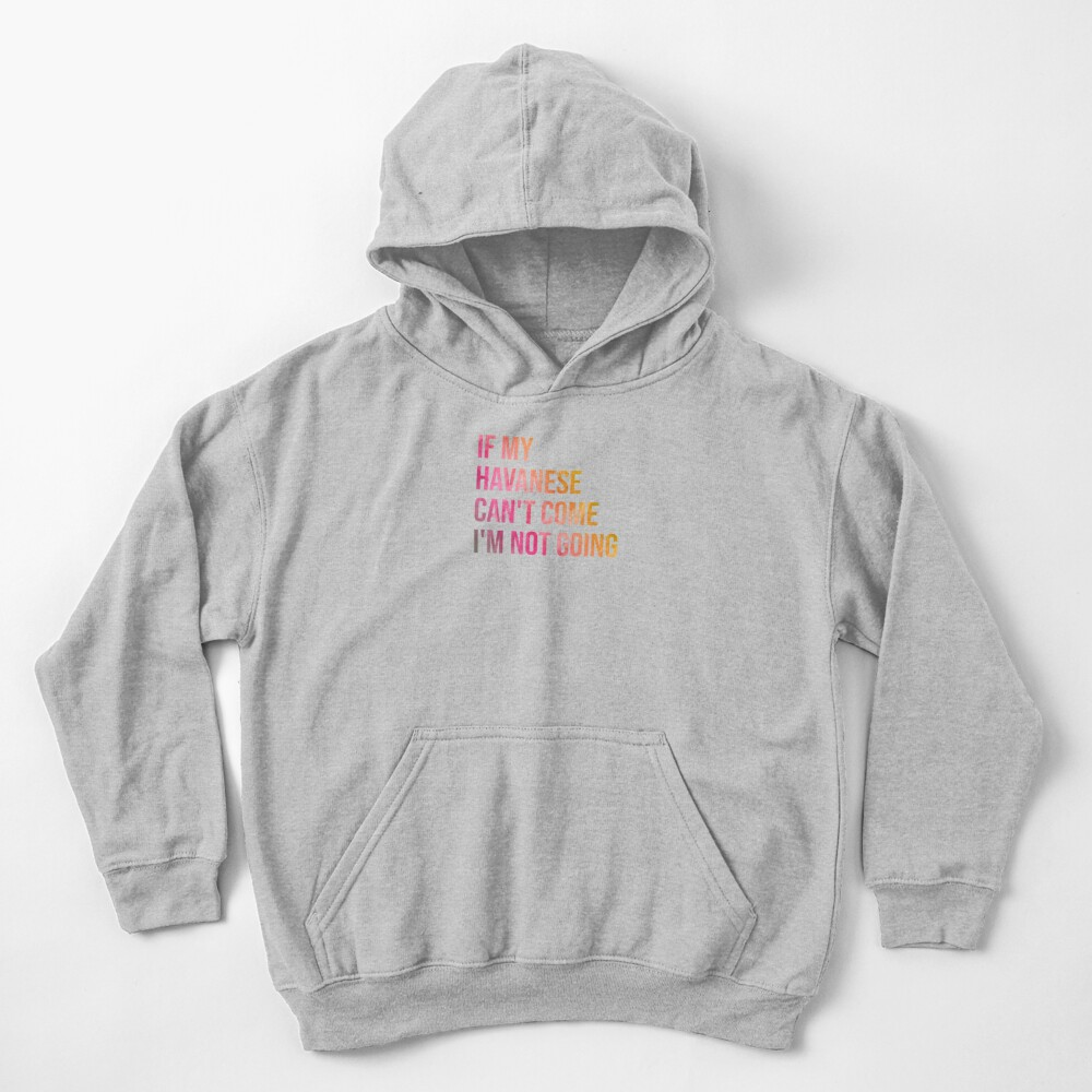 If my Havanese can't come I'm not going Kids Pullover Hoodie
