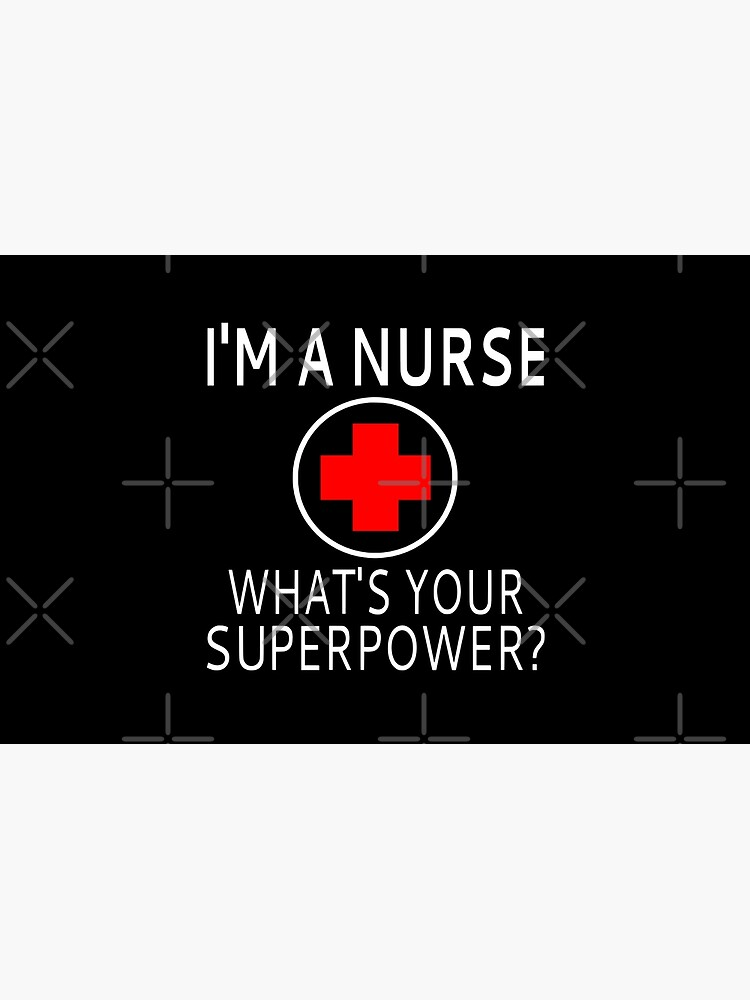 I'm A Nurse What's Your Superpower? by coolfuntees