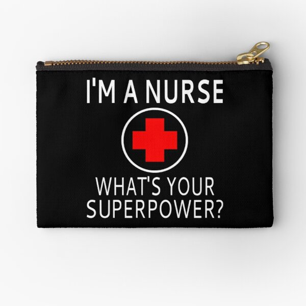 I'm A Nurse What's Your Superpower? Zipper Pouch