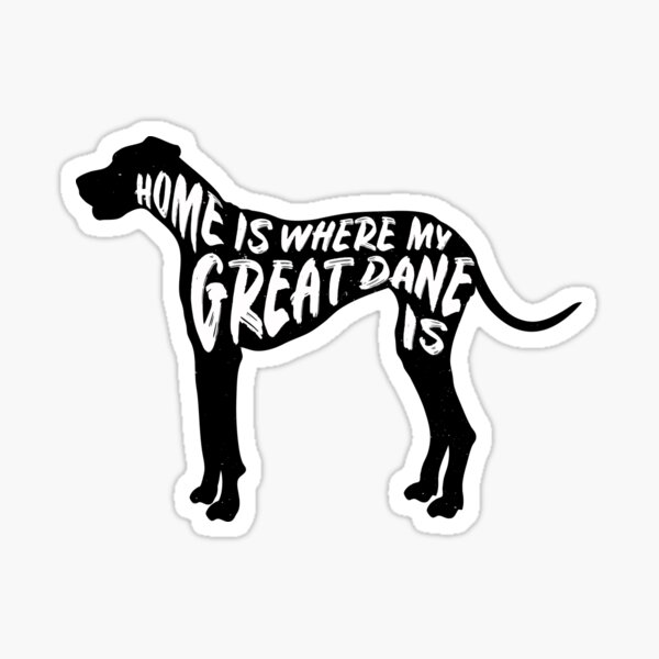 Home Is Where My Great Dane Is (MONO) Sticker