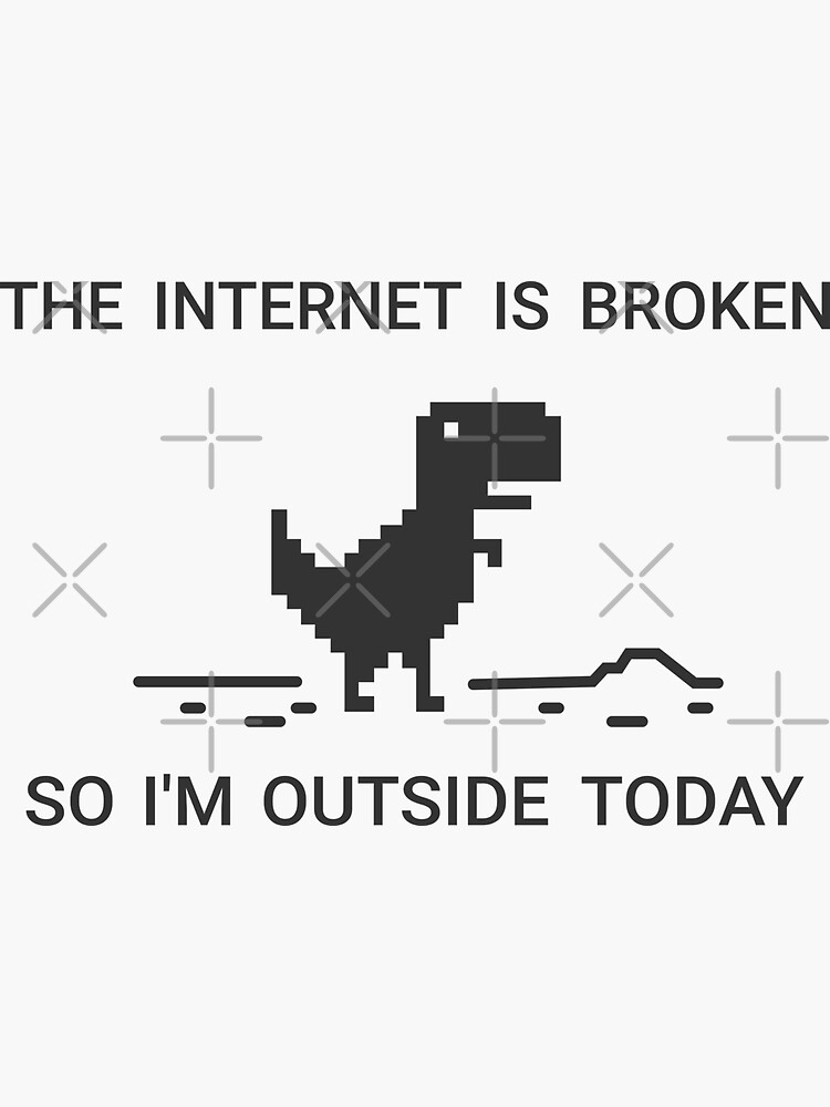 The Internet is broken so I am outside today by gengns