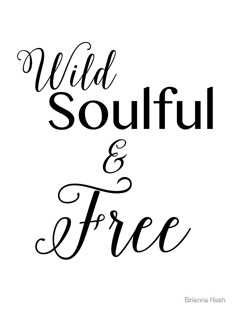 Wild Soulful & Free by Brianna Nash
