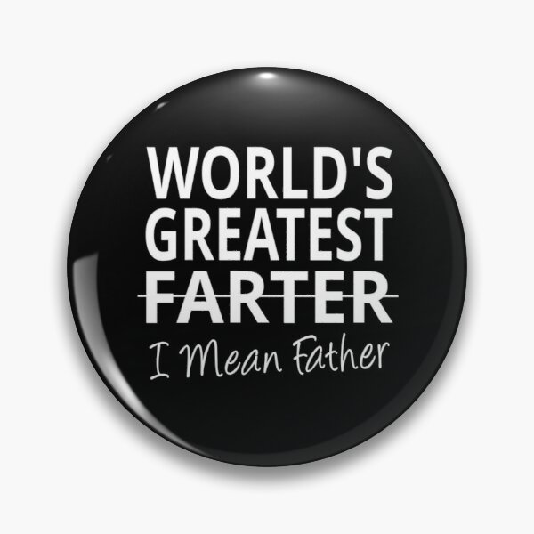 World's Greatest Farter I mean Father Pin
