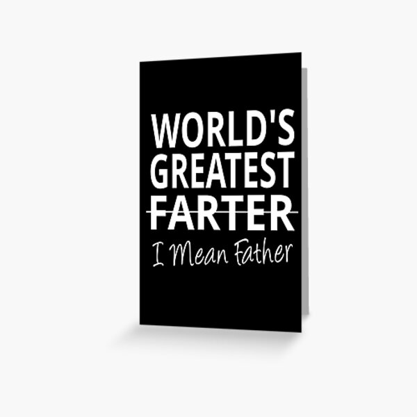 World's Greatest Farter I mean Father Greeting Card
