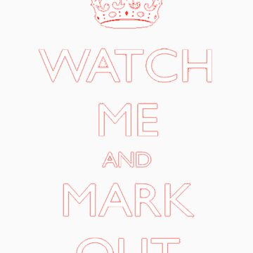 Watch Me and Mark Out by TheTimLee