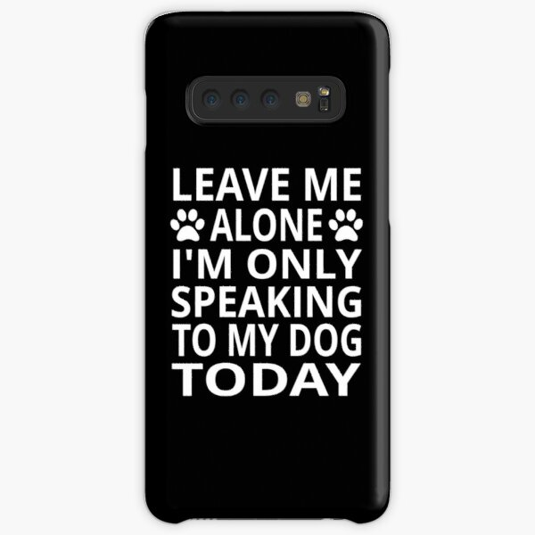 Leave Me Alone. I'm Only Speaking To My Dog Today Samsung Galaxy Snap Case