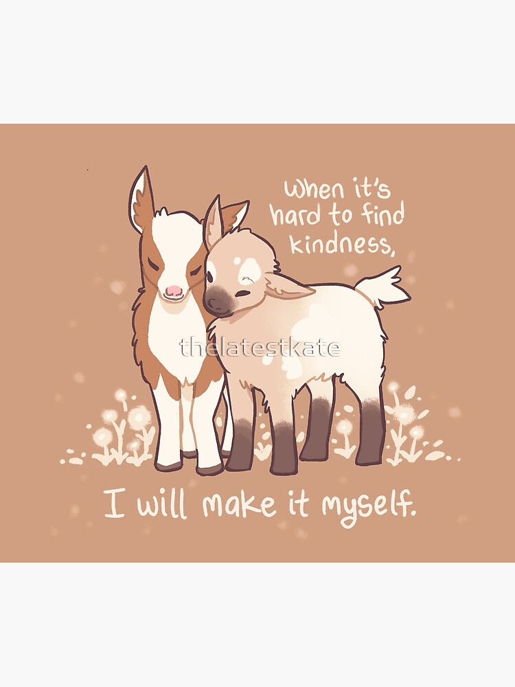 """When it's hard to find kindness, I will make it myself"" Baby Goats by thelatestkate"