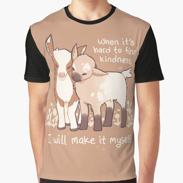 """""""When it's hard to find kindness, I will make it myself"""" Baby Goats Graphic T-Shirt"""