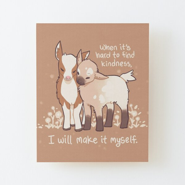 """""""When it's hard to find kindness, I will make it myself"""" Baby Goats Wood Mounted Print"""