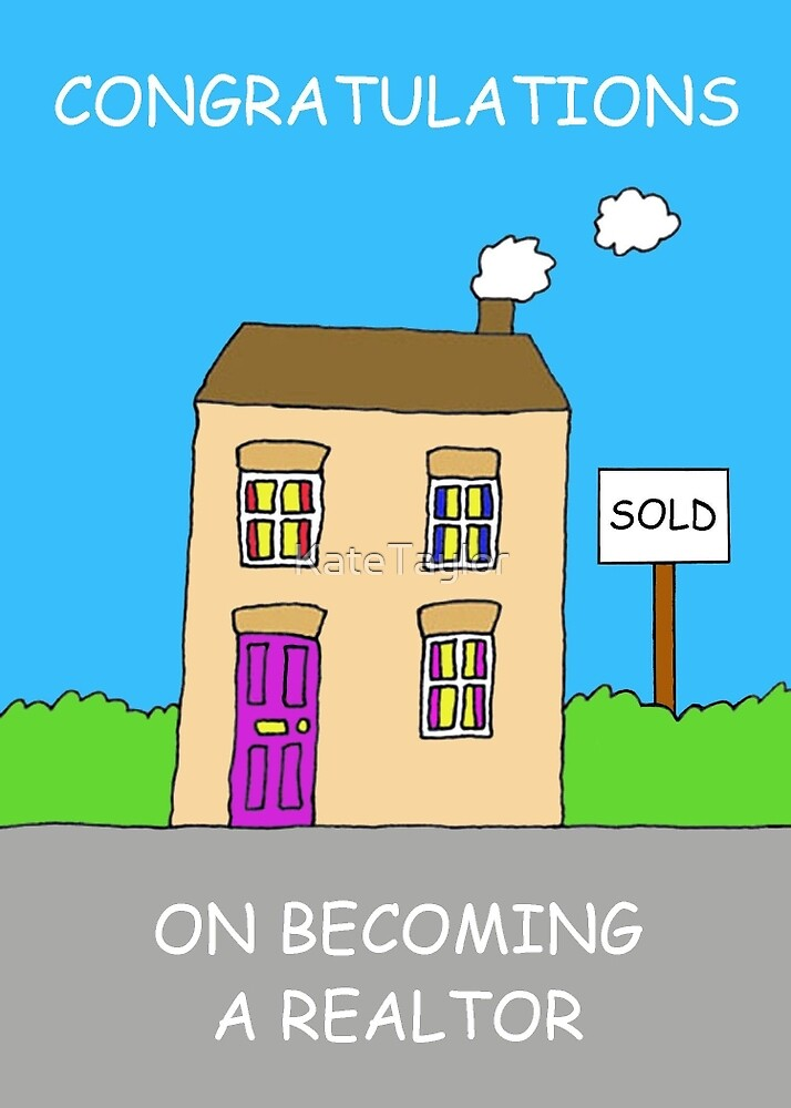 Congratulations on becoming a realtor. by KateTaylor