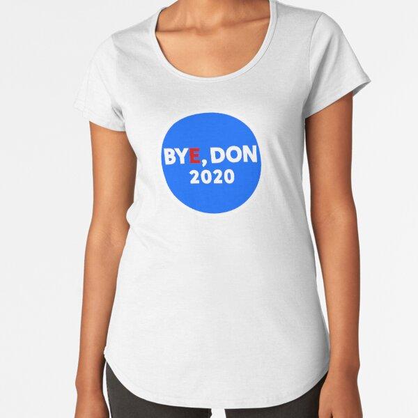 Bye, Don 2020 Premium Scoop T-Shirt