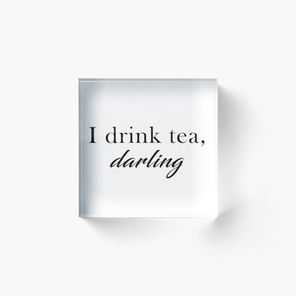 Tom Holland - I Drink Tea, Darling Acrylic Block