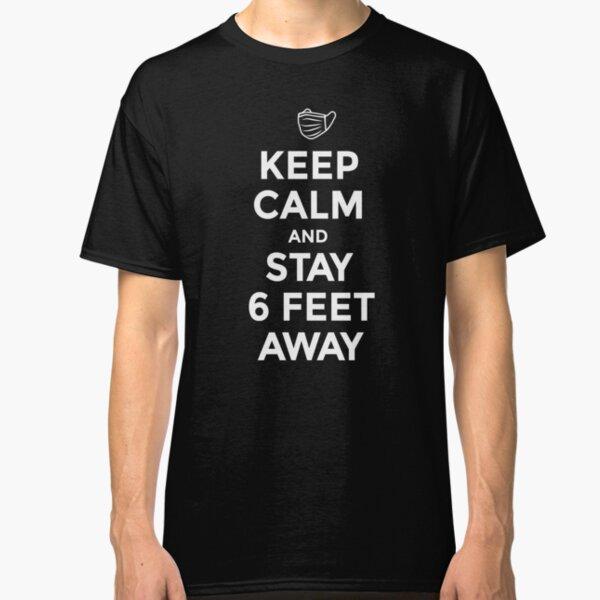 Coronavirus Covid 19, Keep Calm and Stay 6 feet away - A Corona virus covid19 social distance design with facemask Classic T-Shirt