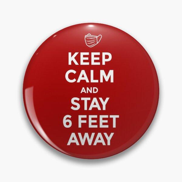 Coronavirus Covid 19, Keep Calm and Stay 6 feet away - A Corona virus covid19 social distance design with facemask Pin